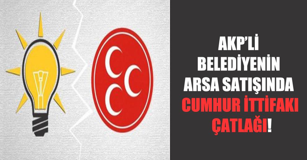 AKP'li belediyenin arsa satışında Cumhur İttifakı çatlağı!