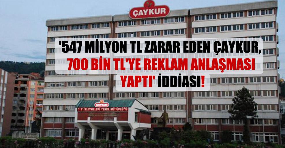 '547 milyon TL zarar eden ÇAYKUR, 700 bin TL'ye reklam anlaşması yaptı' iddiası!