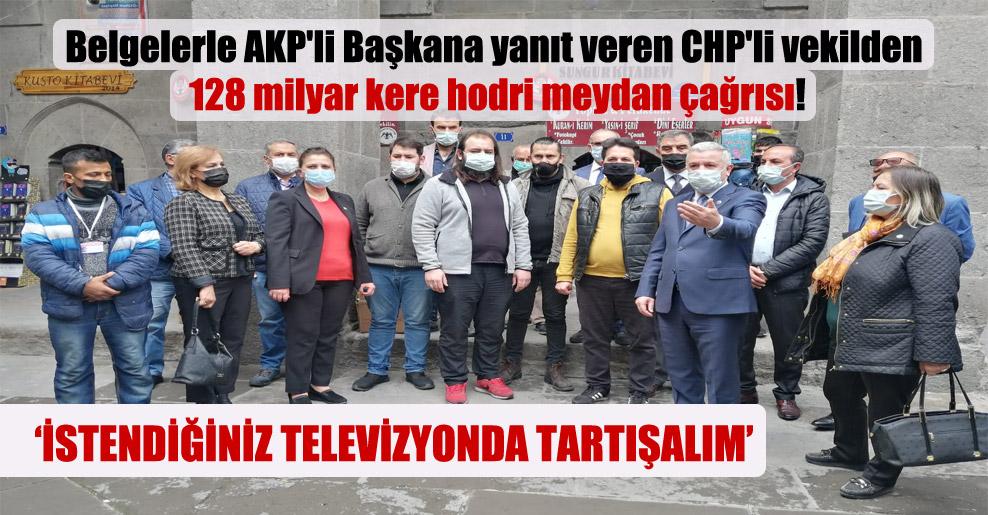 Belgelerle AKP'li Başkana yanıt veren CHP'li vekilden 128 milyar kere hodri meydan çağrısı!