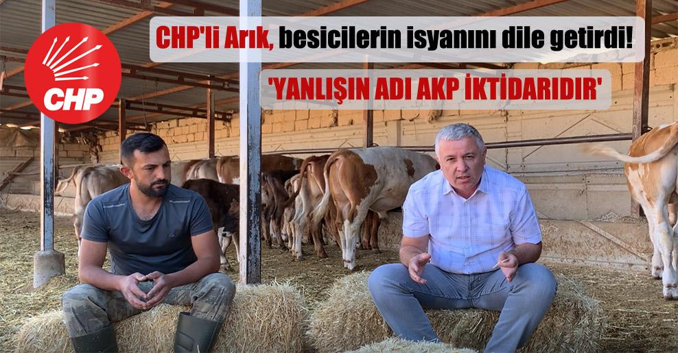 CHP'li Arık, besicilerin isyanını dile getirdi! 'Yanlışın adı AKP iktidarıdır'