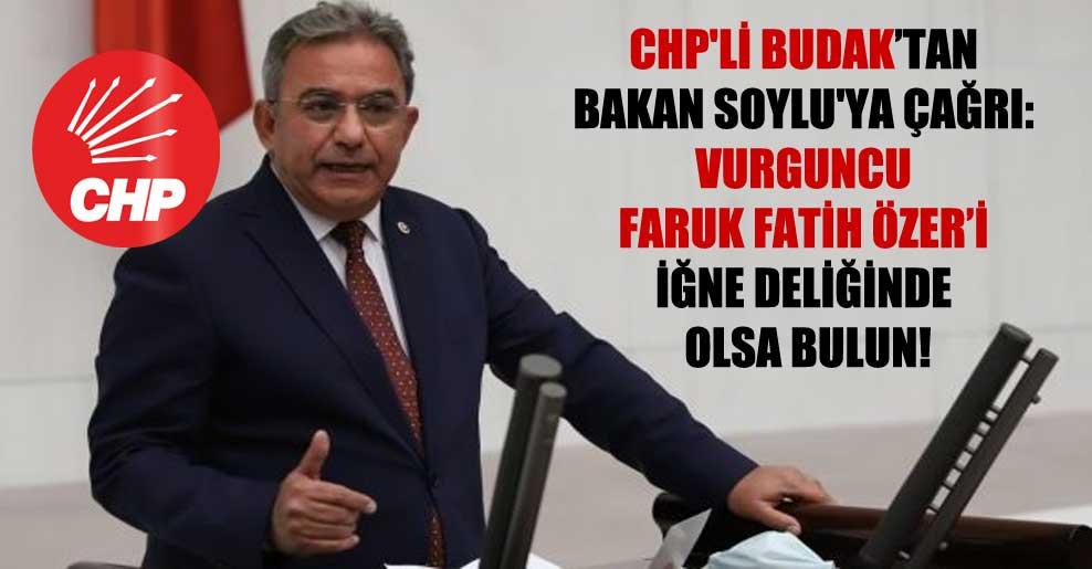 CHP'li Budak'tan Bakan Soylu'ya çağrı: Vurguncu Faruk Fatih Özer'i iğne deliğinde olsa bulun!