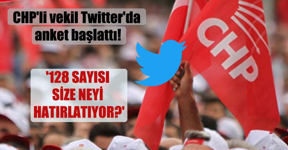 CHP'li vekil Twitter'da anket başlattı! '128 sayısı size neyi hatırlatıyor?'