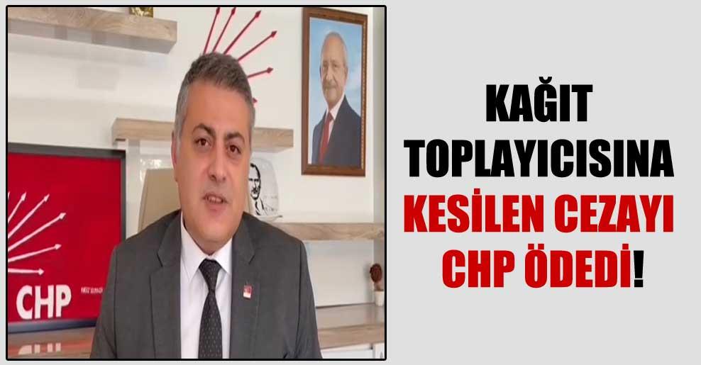 Kağıt toplayıcısına kesilen cezayı CHP ödedi!