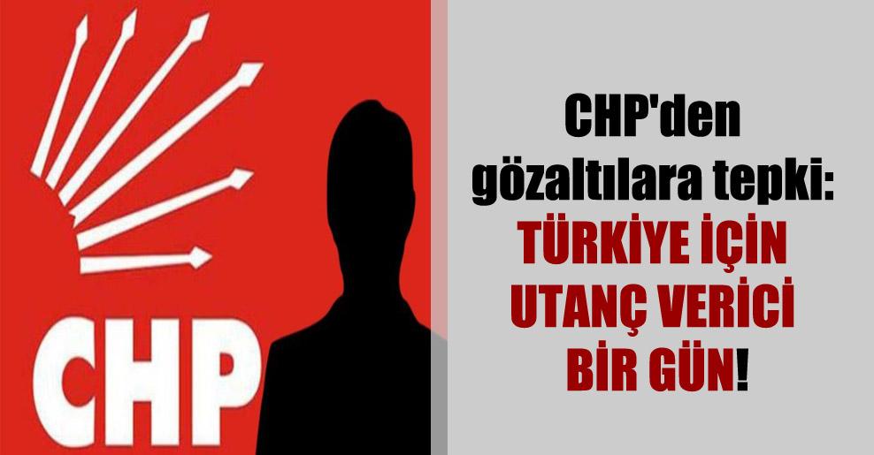 CHP'den gözaltılara tepki: Türkiye için utanç verici bir gün!
