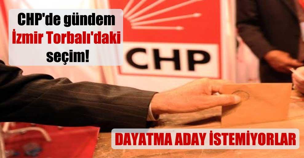 CHP'de gündem İzmir Torbalı'daki seçim!