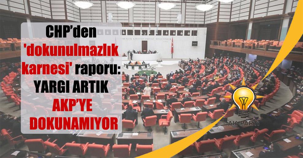 CHP'den 'dokunulmazlık karnesi' raporu: Yargı artık AKP'ye dokunamıyor