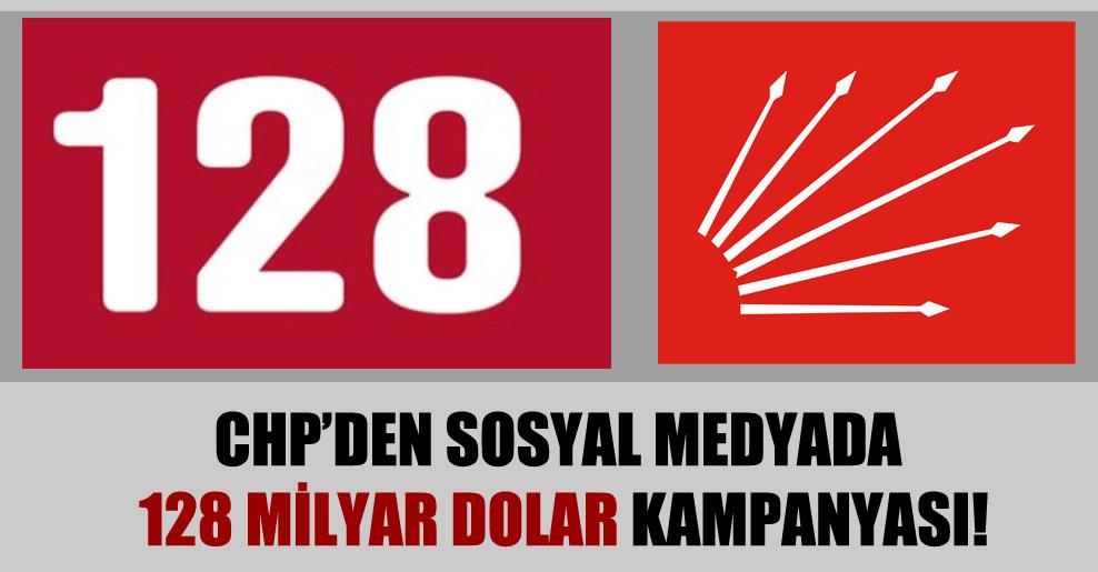CHP'den sosyal medyada 128 milyar dolar kampanyası!