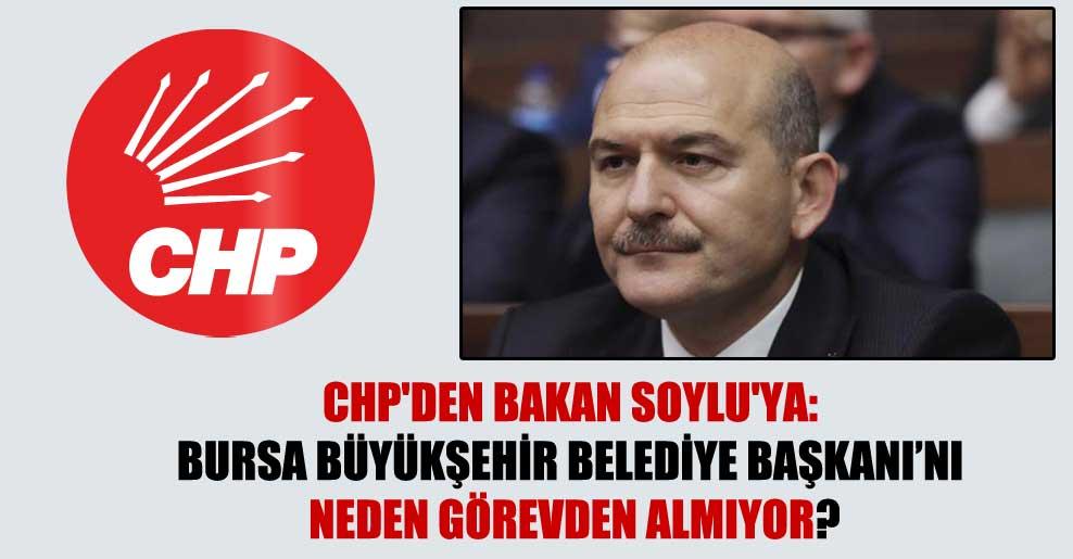CHP'den Bakan Soylu'ya: Bursa Büyükşehir Belediye Başkanı'nı neden görevden almıyor?