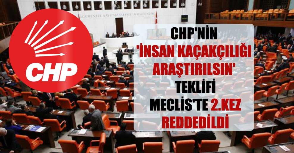 CHP'nin 'insan kaçakçılığı araştırılsın' teklifi Meclis'te 2.kez reddedildi