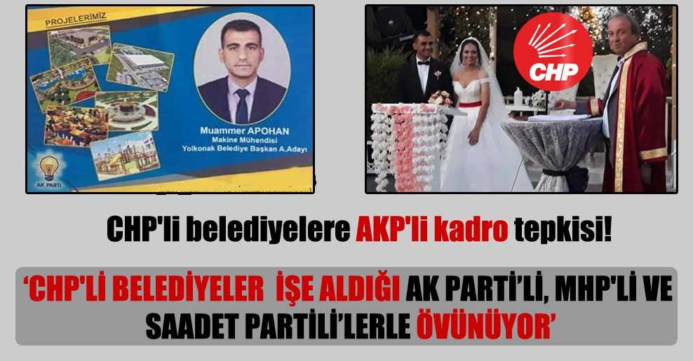 CHP'li belediyelere AKP'li kadro tepkisi!