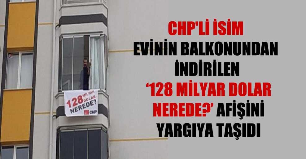 CHP'li isim evinin balkonundan indirilen '128 milyar dolar nerede?' afişini yargıya taşıdı