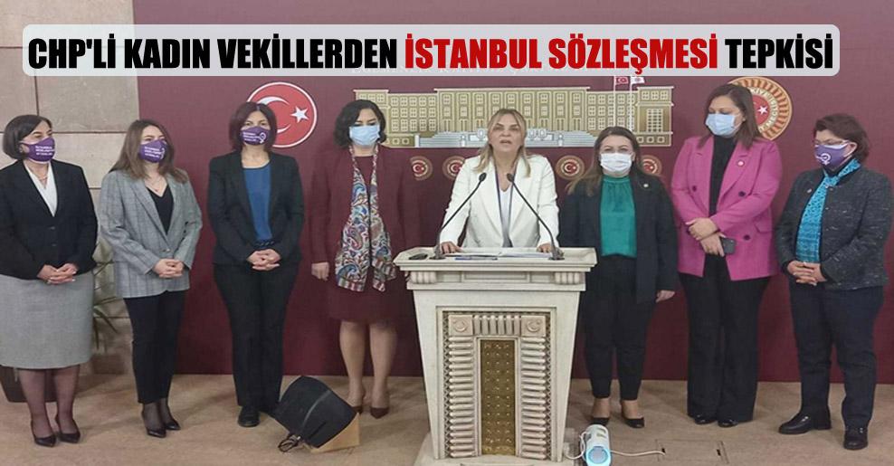 CHP'li kadın vekillerden İstanbul Sözleşmesi tepkisi