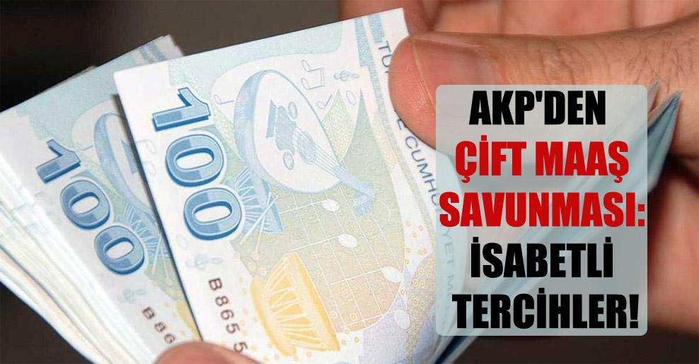 AKP'den çift maaş savunması: İsabetli tercihler!