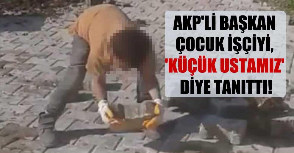 AKP'li Başkan çocuk işçiyi, 'küçük ustamız' diye tanıttı!