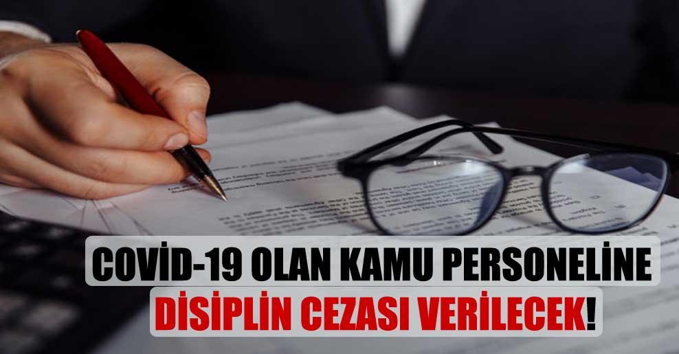 Covid-19 olan kamu personeline disiplin cezası verilecek!