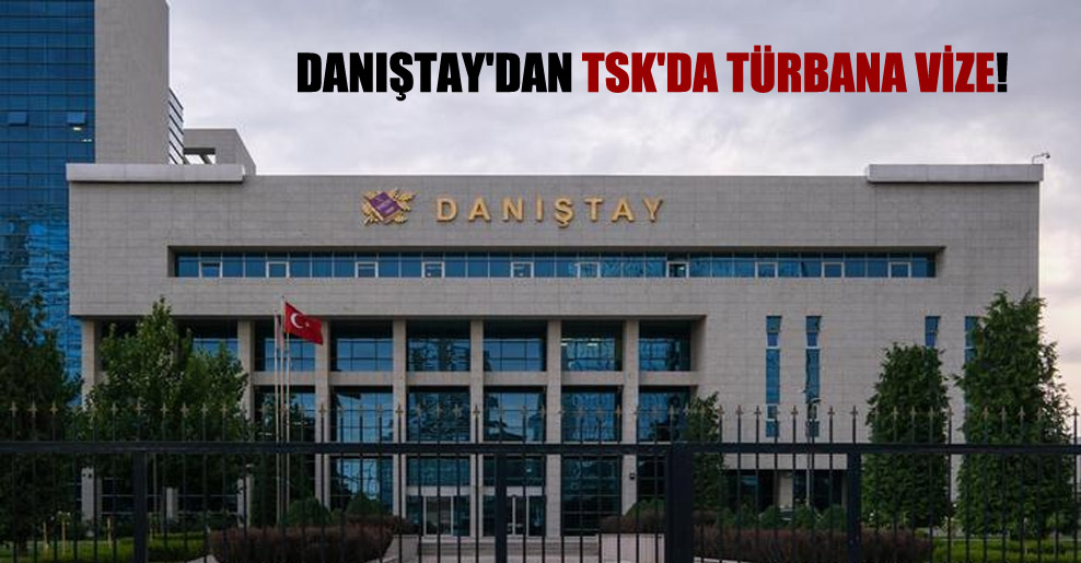 Danıştay'dan TSK'da türbana vize!