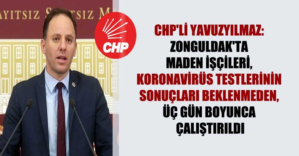 CHP'li Yavuzyılmaz: Zonguldak'ta maden işçileri, Koronavirüs testlerinin sonuçları beklenmeden, üç gün boyunca çalıştırıldı