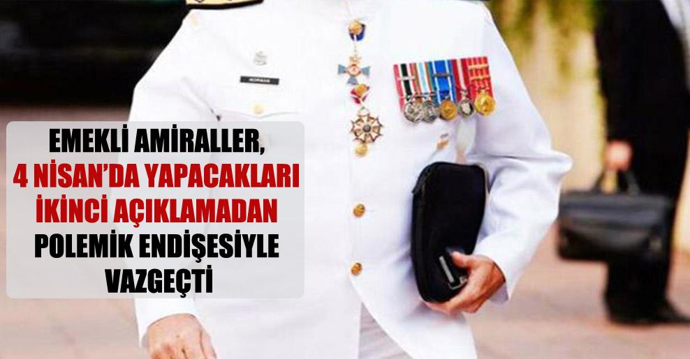Emekli Amiraller, 4 Nisan'da yapacakları ikinci açıklamadan polemik endişesiyle vazgeçti
