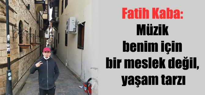 Fatih Kaba: Müzik benim için bir meslek değil, yaşam tarzı