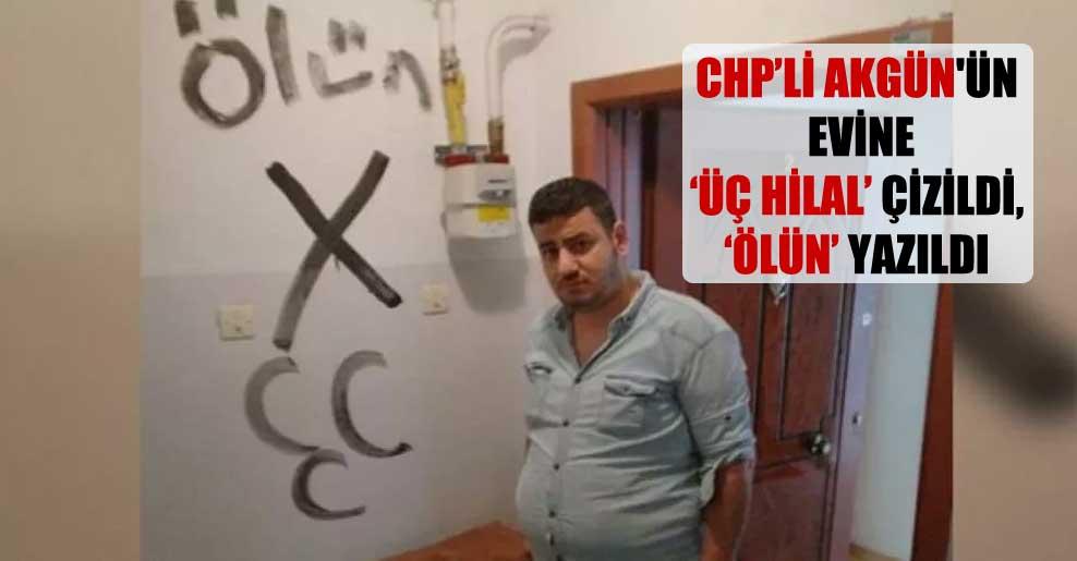 CHP'li Akgün'ün evine 'üç hilal' çizildi, 'ölün' yazıldı