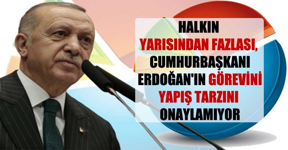 Halkın yarısından fazlası, Cumhurbaşkanı Erdoğan'ın görevini yapış tarzını onaylamıyor