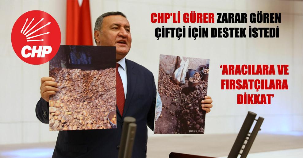 CHP'li Gürer zarar gören çiftçi için destek istedi!