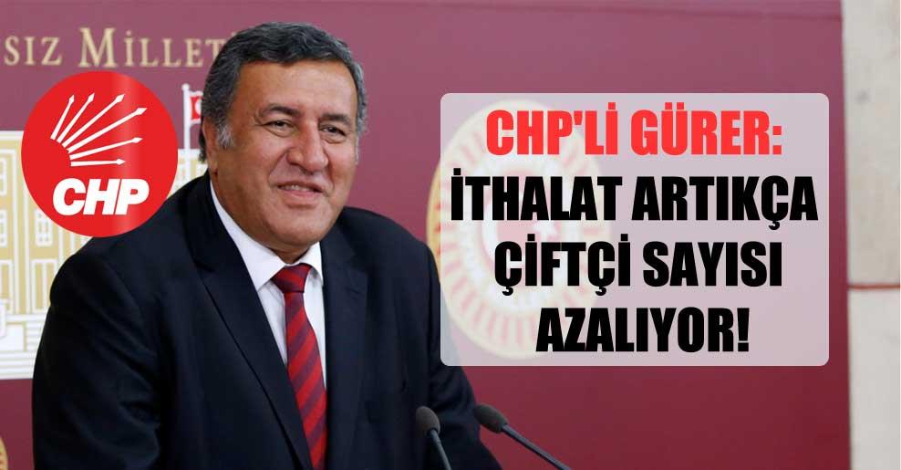 CHP'li Gürer: İthalat artıkça çiftçi sayısı azalıyor!