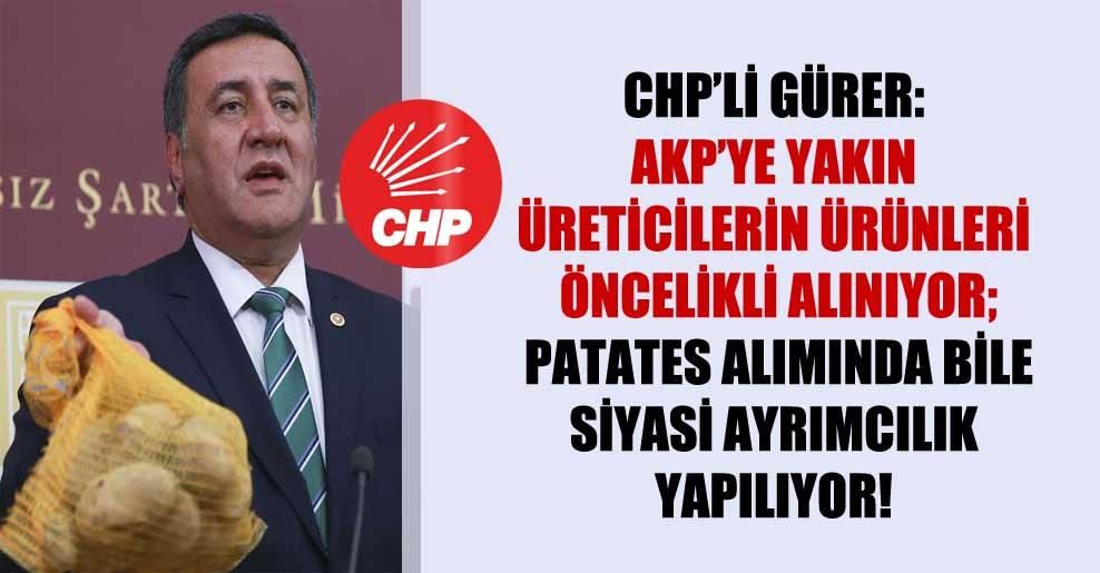 CHP'li Gürer: AKP'ye yakın üreticilerin ürünleri öncelikli alınıyor; patates alımında bile siyasi ayrımcılık yapılıyor!