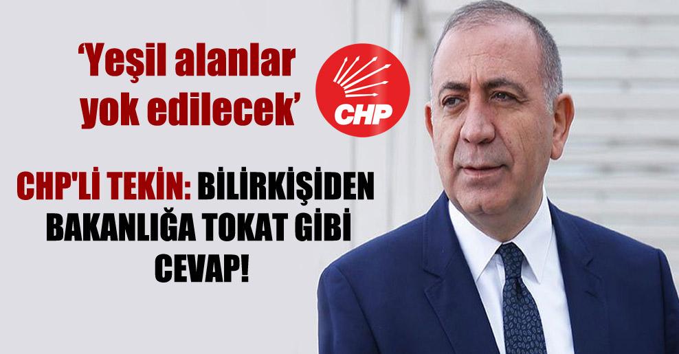 CHP'li Tekin: Bilirkişiden Bakanlığa tokat gibi cevap!