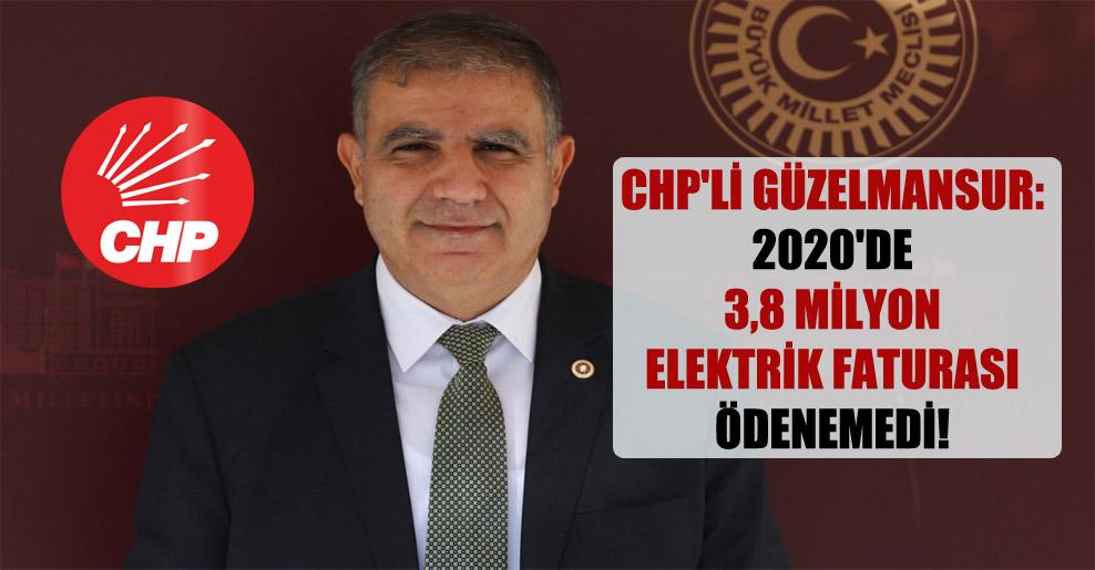 CHP'li Güzelmansur: 2020'de 3,8 milyon elektrik faturası ödenemedi!