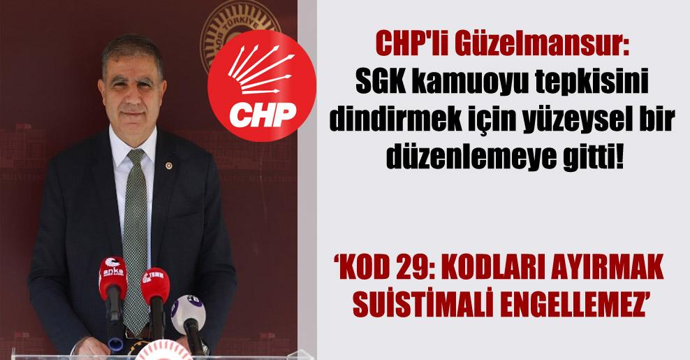 CHP'li Güzelmansur: SGK kamuoyu tepkisini dindirmek için yüzeysel bir düzenlemeye gitti!