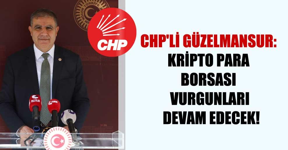CHP'li Güzelmansur: Kripto para borsası vurgunları devam edecek!