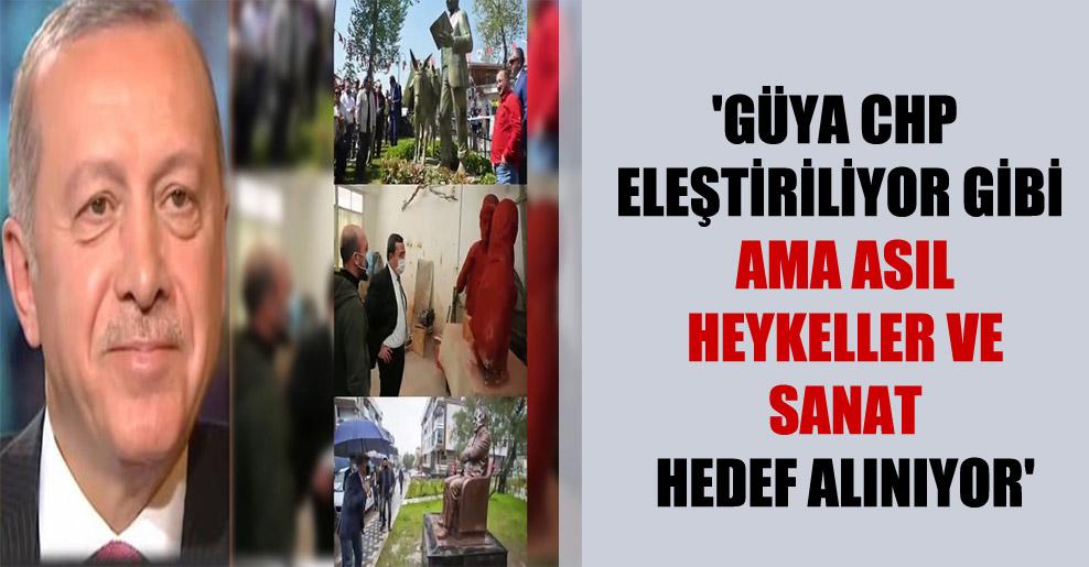 'Güya CHP eleştiriliyor gibi ama asıl heykeller ve sanat hedef alınıyor'