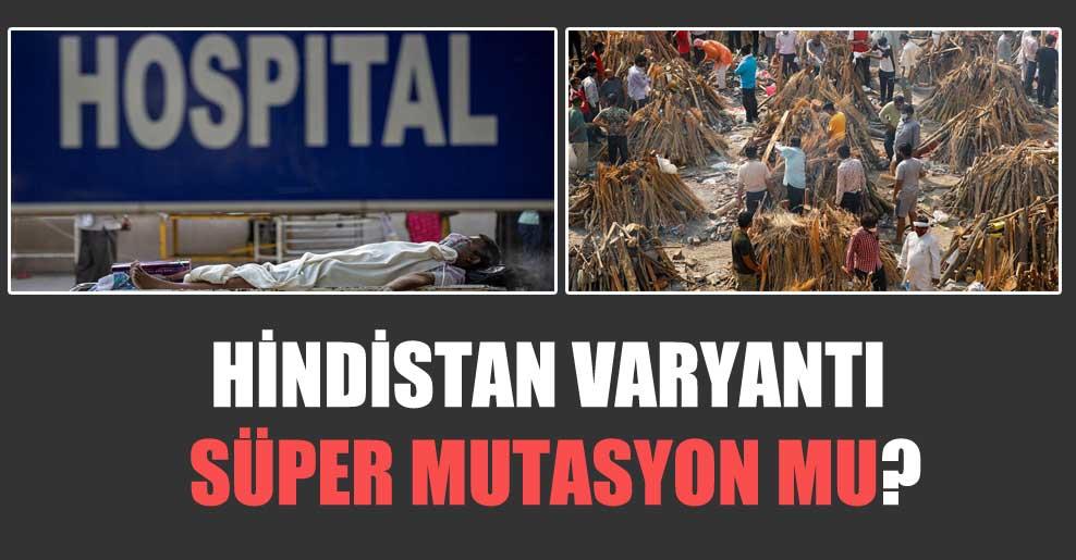 Hindistan varyantı süper mutasyon mu?
