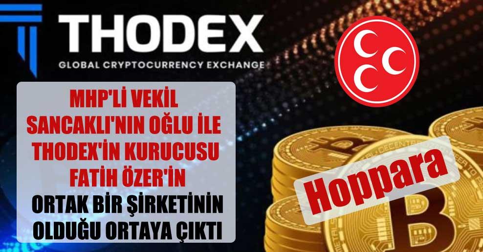 MHP'li vekil Sancaklı'nın oğlu ile Thodex'in kurucusu Fatih Özer'in ortak bir şirketinin olduğu ortaya çıktı
