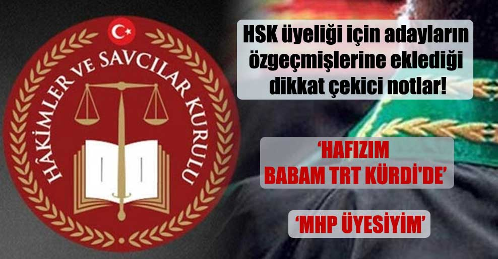 HSK üyeliği için adayların özgeçmişlerine eklediği dikkat çekici notlar!