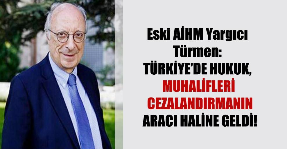 Eski AİHM Yargıcı Türmen: Türkiye'de hukuk, muhalifleri cezalandırmanın aracı haline geldi!