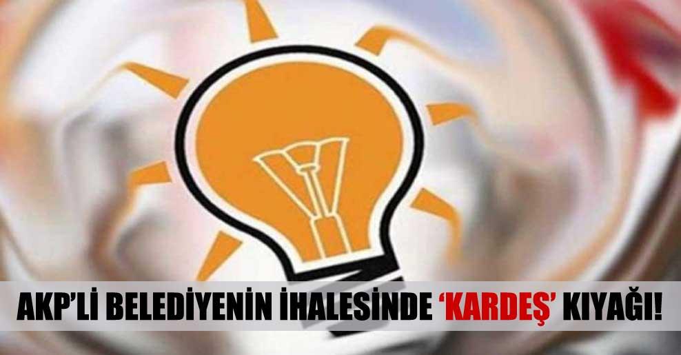 AKP'li belediyenin ihalesinde 'kardeş' kıyağı!