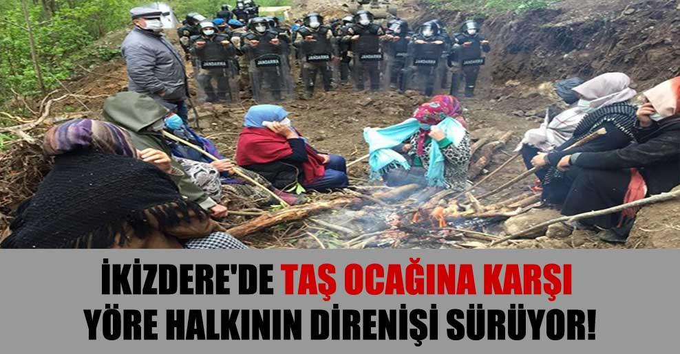 İkizdere'de taş ocağına karşı yöre halkının direnişi sürüyor!