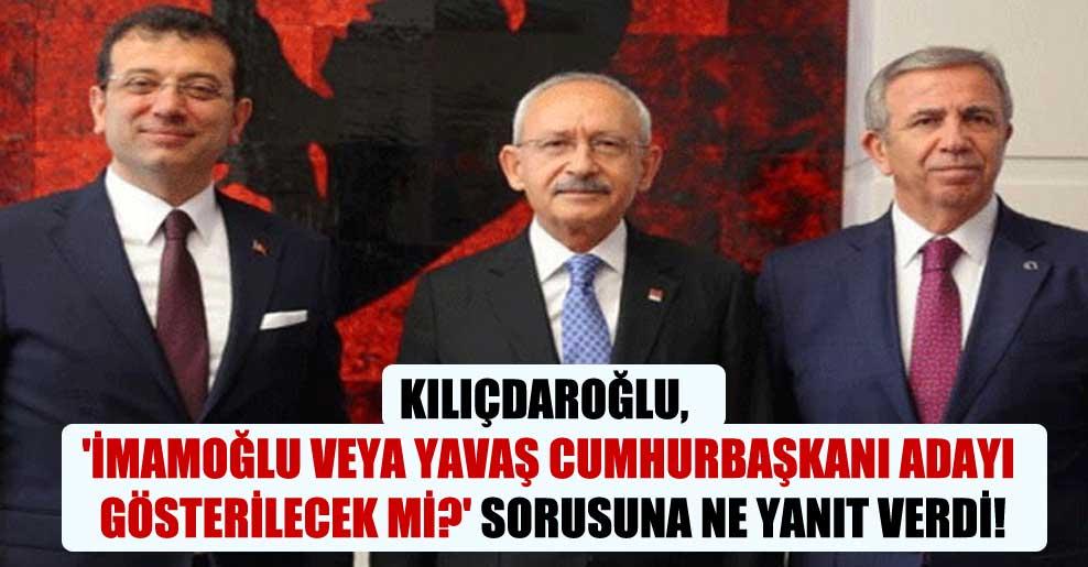 Kılıçdaroğlu, 'İmamoğlu veya Yavaş Cumhurbaşkanı adayı gösterilecek mi?' sorusuna ne yanıt verdi!