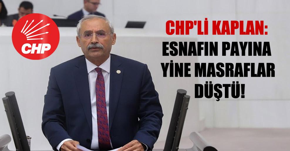 CHP'li Kaplan: Esnafın payına yine masraflar düştü!