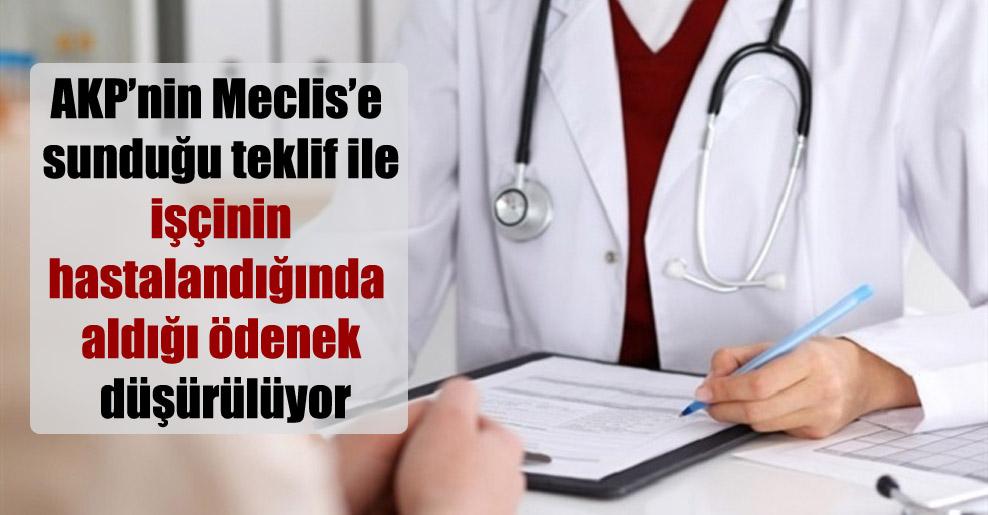 AKP'nin Meclis'e sunduğu teklif ile işçinin hastalandığında aldığı ödenek düşürülüyor