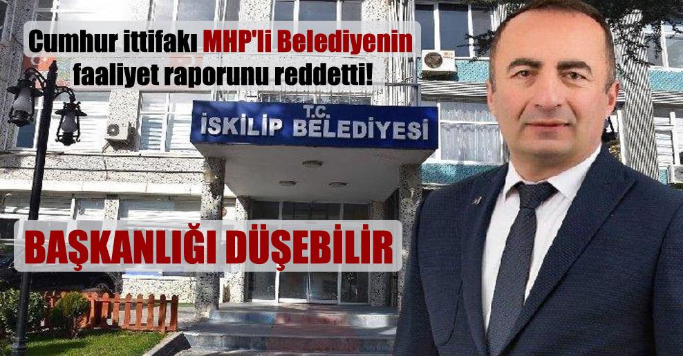 Cumhur ittifakı MHP'li Belediyenin faaliyet raporunu reddetti!