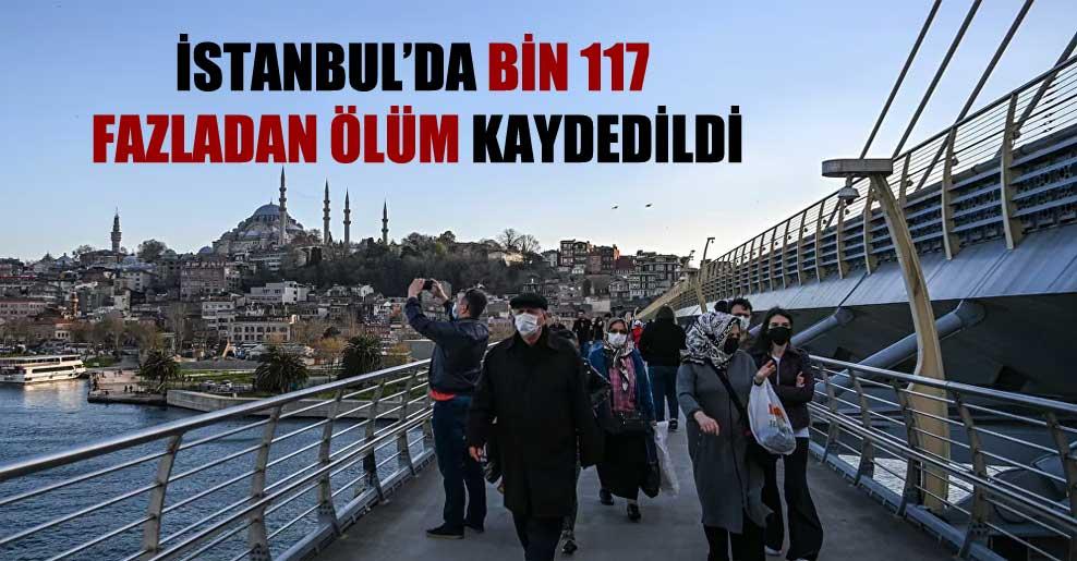 İstanbul'da bin 117 fazladan ölüm kaydedildi
