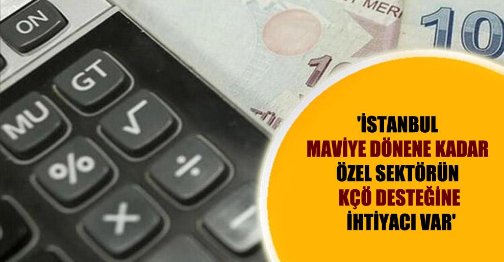 'İstanbul maviye dönene kadar özel sektörün KÇÖ desteğine ihtiyacı var'