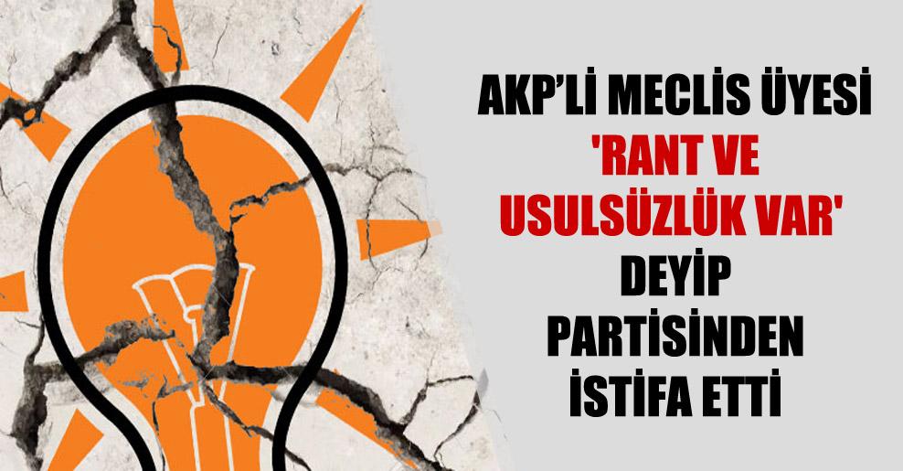 AKP'li meclis üyesi 'rant ve usulsüzlük var' deyip partisinden istifa etti