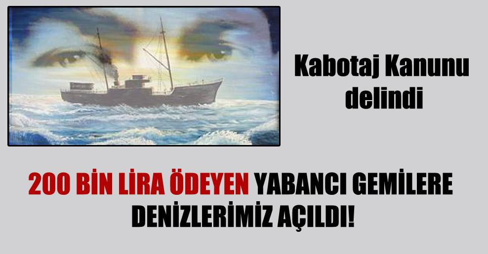 200 bin lira ödeyen yabancı gemilere denizlerimiz açıldı!