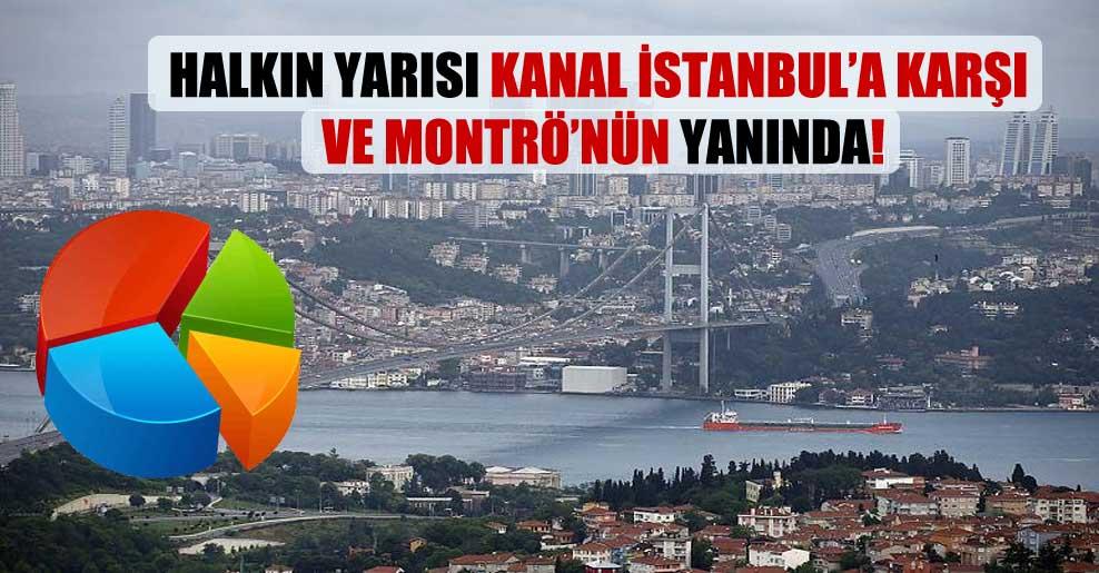 Halkın yarısı Kanal İstanbul'a karşı ve Montrö'nün yanında!