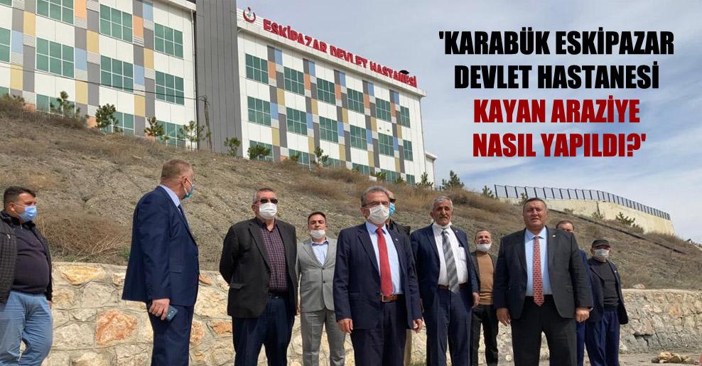 'Karabük Eskipazar Devlet Hastanesi kayan araziye nasıl yapıldı?'
