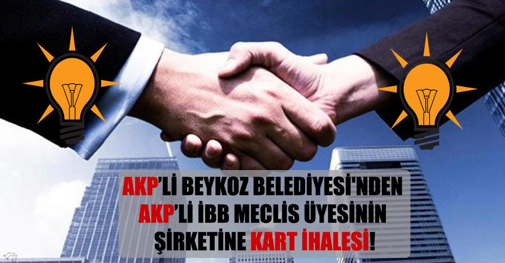 AKP'li Beykoz Belediyesi'nden AKP'li İBB meclis üyesinin şirketine kart ihalesi!